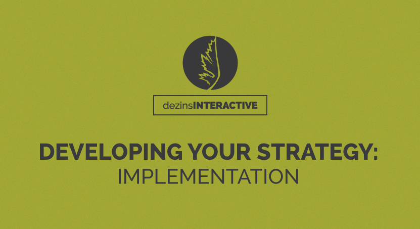 Developing Your Strategy: Implementation