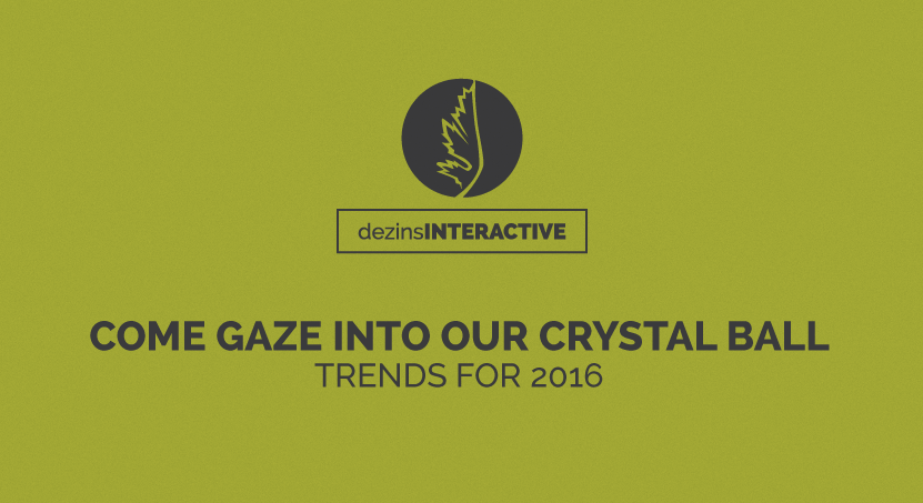 Come Gaze Into Our Crystal Ball: Trends for 2016