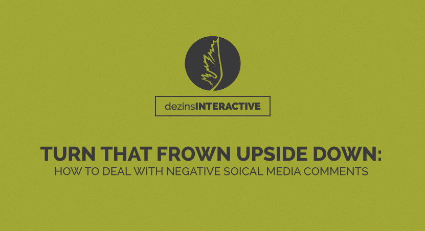 Turn That Frown Upside Down: How To Deal With Negative Social Media Comments