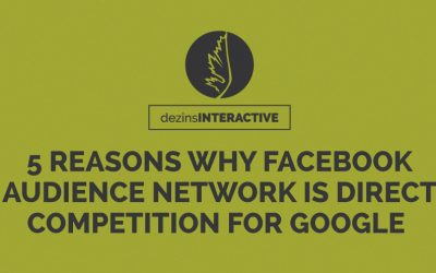 5 Reasons Why Facebook Audience Network Is Direct Competition For Google