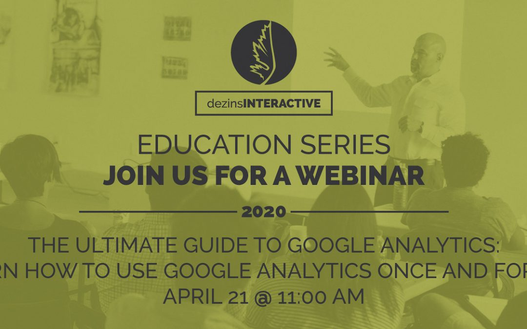 WEBINAR: The Ultimate Guide to Google Analytics: Learn How to Use Google Analytics Once and For All