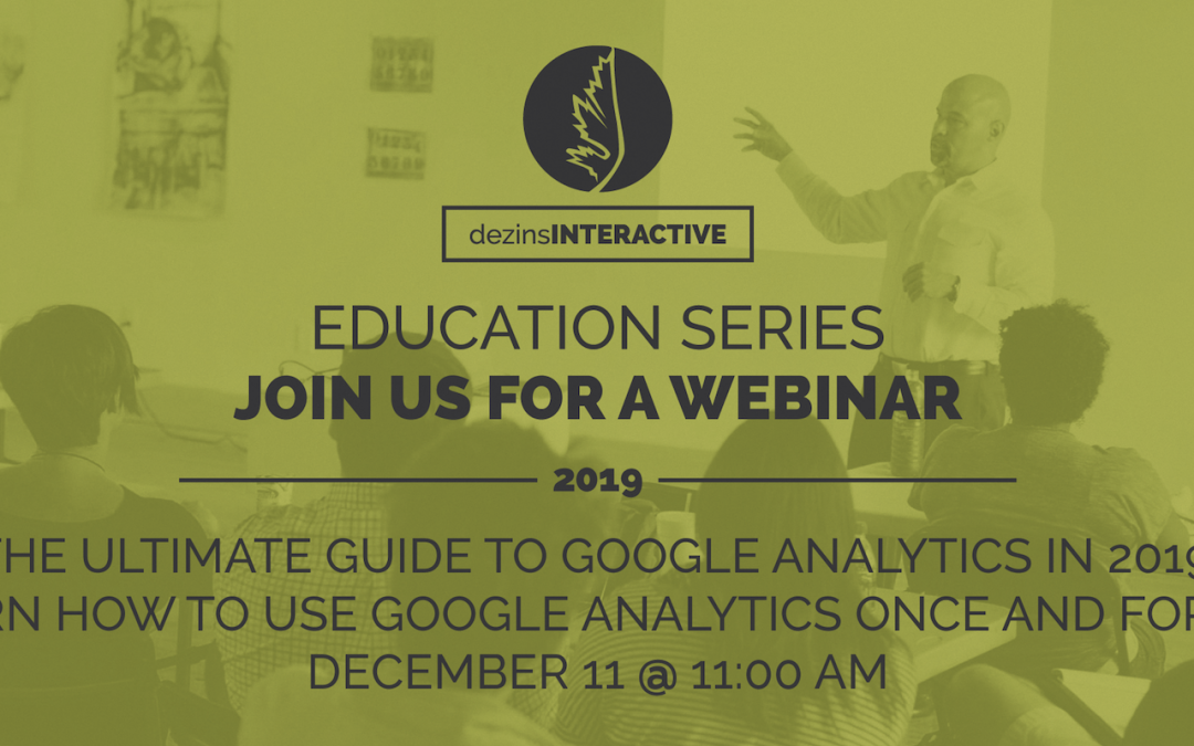 WEBINAR: The Ultimate Guide to Google Analytics in 2019: Learn How to Use Google Analytics Once and For All